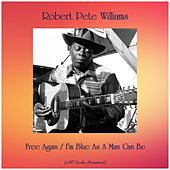 Free Again / I'm Blue As A Man Can Be (All Tracks Remastered) by Robert Pete Williams
