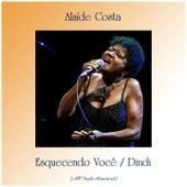 Esquecendo Você / Dindi (All Tracks Remastered) by Alaide Costa