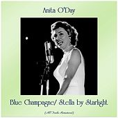 Blue Champagne/ Stella by Starlight (All Tracks Remastered) by Anita O'Day