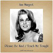 Please Be Kind / Teach Me Tonight (All Tracks Remastered) by Ann-Margret
