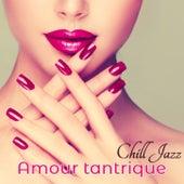 Amour tantrique: Chill jazz, la meilleure musique de fond pour le sexe by Various Artists