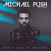 Don't Give up on Love di Michael Push