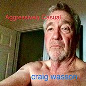 Aggressively Casual de Craig Wasson