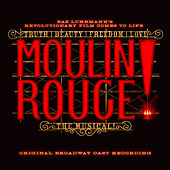Moulin Rouge! The Musical (Original Broadway Cast Recording) by Original Broadway Cast of Moulin Rouge! The Musical