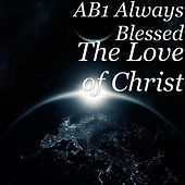 The Love of Christ de AB1 Always Blessed