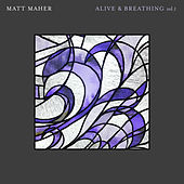 Alive & Breathing Vol. I von Matt Maher
