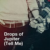 Drops of Jupiter (Tell Me) by Various Artists
