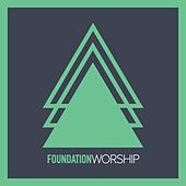 Foundation Worship by Foundation Worship