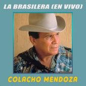 La Brasilera (En Vivo) de Colacho Mendoza