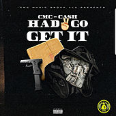 Had 2 Go Get It by Cmc-Cash