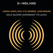 Solo Quiero (Somebody To Love) (From Songland) de Leona Lewis, Cali Y El Dandee, Juan Magan