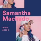 O Que Você É de Samantha Machado