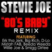 80's Baby (Remix) [feat. Erk Tha Jerk, Big Rich, D-Lo, Mistah F.A.B., Beeda Weeda, Willie Joe & Smigg Dirtee] by Stevie Joe