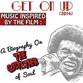 Get on Up (Music Inspired by the Film): A Biography on the Godfather of Soul by Various Artists