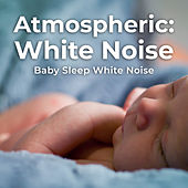 Atmospheric: White Noise by Baby Sleep White Noise