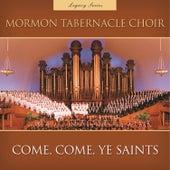 Come, Come, Ye Saints (Legacy Series) von The Mormon Tabernacle Choir