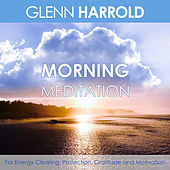Morning Meditation - For Energy Clearing, Protection, Gratitude and Motivation (unabridged) by Glenn Harrold