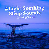 #Light Soothing Sleep Sounds by Soothing Sounds