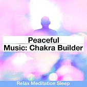 Peaceful Music: Chakra Builder de Relax Meditation Sleep