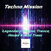 Techno Mission (Legendary Techno, Trance, House & Acid Traxx) by Various Artists
