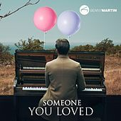 Someone You Loved (Piano Instrumental) by Benny Martin