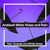 Ambient White Noise and Rain by Rain Sounds and White Noise