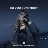 Eu Vou Construir (Ao Vivo) by Projeto Vida Nova de Irajá