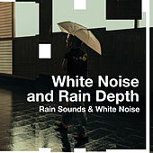 White Noise and Rain Depth by Rain Sounds and White Noise