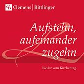 Aufstehn, aufeinander zugehn (Lieder zum Kirchentag) von Clemens Bittlinger