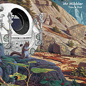 Time is Dust by Mr Mibbler