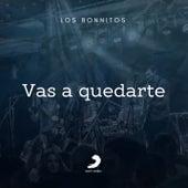 Vas a Quedarte von Los Bonnitos