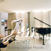 Jazz Hotel: Waiting Lounge Moods by Various Artists