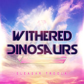 Withered Dinosaurs by Eleasar Treola