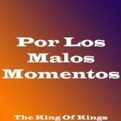 Por Los Malos Momentos by King Of Kings