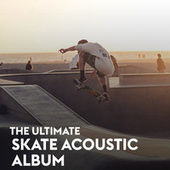 The Ultimate Skate Acoustic Album by Various Artists