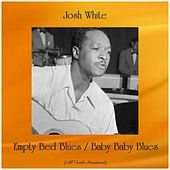 Empty Bed Blues / Baby Baby Blues (All Tracks Remastered) by Josh White