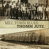 Mill Town Blues by Thomm Jutz