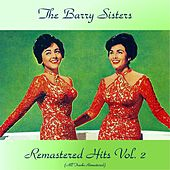 Remastered Hits vol. 2 (All Tracks Remastered) by Barry Sisters