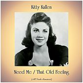 Need Me / That Old Feeling (All Tracks Remastered) by Kitty Kallen