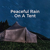 Peaceful Rain On A Tent by Rain Sounds