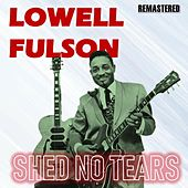 Shed No Tears by Lowell Fulson