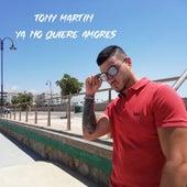 Ya no quiere amores by Tony Martin