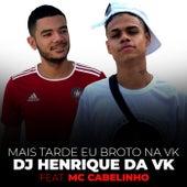 Mais Tarde Eu Broto na Vk by DJ Henrique da VK