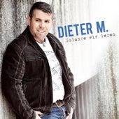 Solange wir leben von Dieter M.