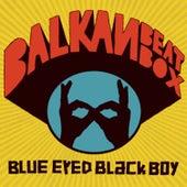Blue Eyed Black Boy by Balkan Beat Box