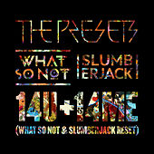 14U +14ME (What So Not & SLUMBERJACK RESET) von The Presets