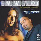 Bad Mad & Wicked: The Bollywood Connection Vol 1 (Remixed by DJ Jiten) by Various Artists