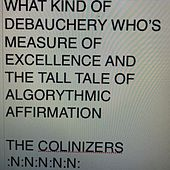 What Kind of Debauchery Who's Measure of Excellence and the Tall Tale of Algorithmic Affirmation de The Colinizers