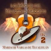 Lo Mejor De Nuestro Mexico, Vol. 2 by Mariachi Vargas de Tecalitlan