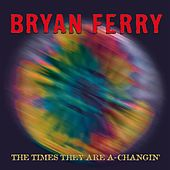 The Times They Are A-Changin' by Bryan Ferry